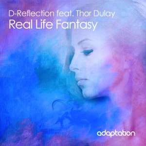 D-Reflection feat. Thor Dulay – Real Life Fantasy