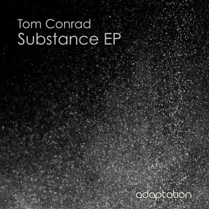 Tom Conrad – Substance EP