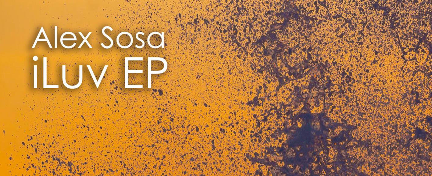 NEW RELEASE – Alex Sosa 'iLuv EP'