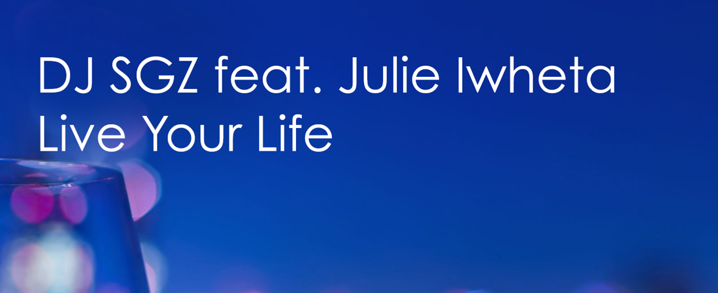 NEW RELEASE – DJ SGZ feat. Julie Iwheta 'Live Your Life'