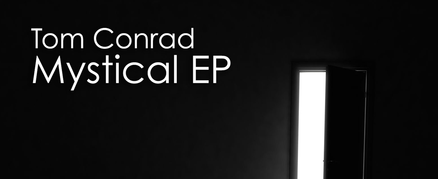 NEW RELEASE – Tom Conrad 'Mystical EP'
