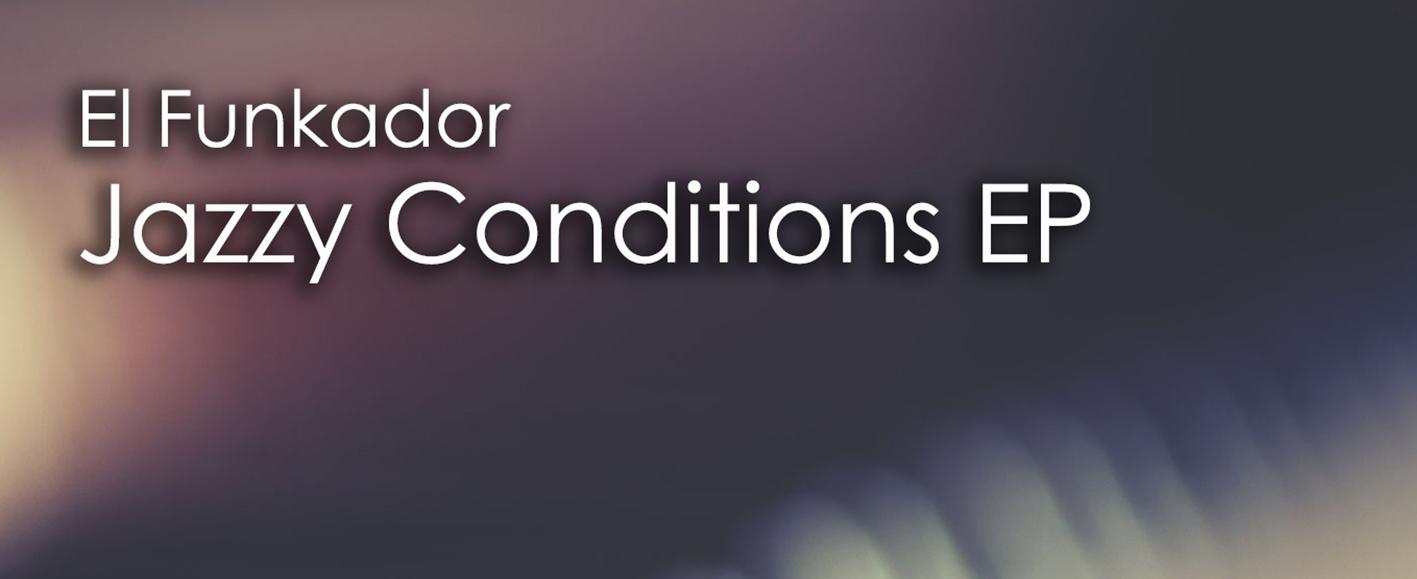 NEW RELEASE – El Funkador 'Jazzy Conditions EP'