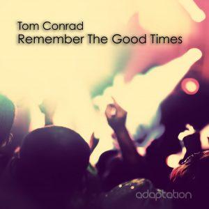 Tom Conrad – Remember The Good Times