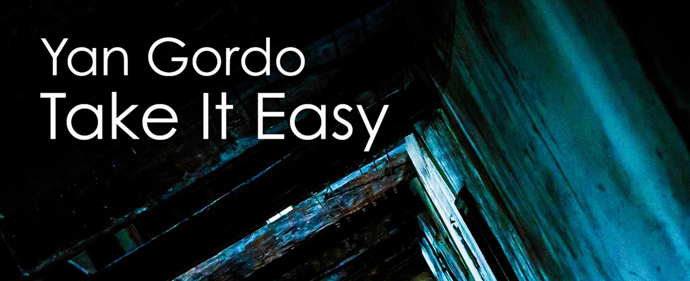 NEW RELEASE – Yan Gordo 'Take It Easy'