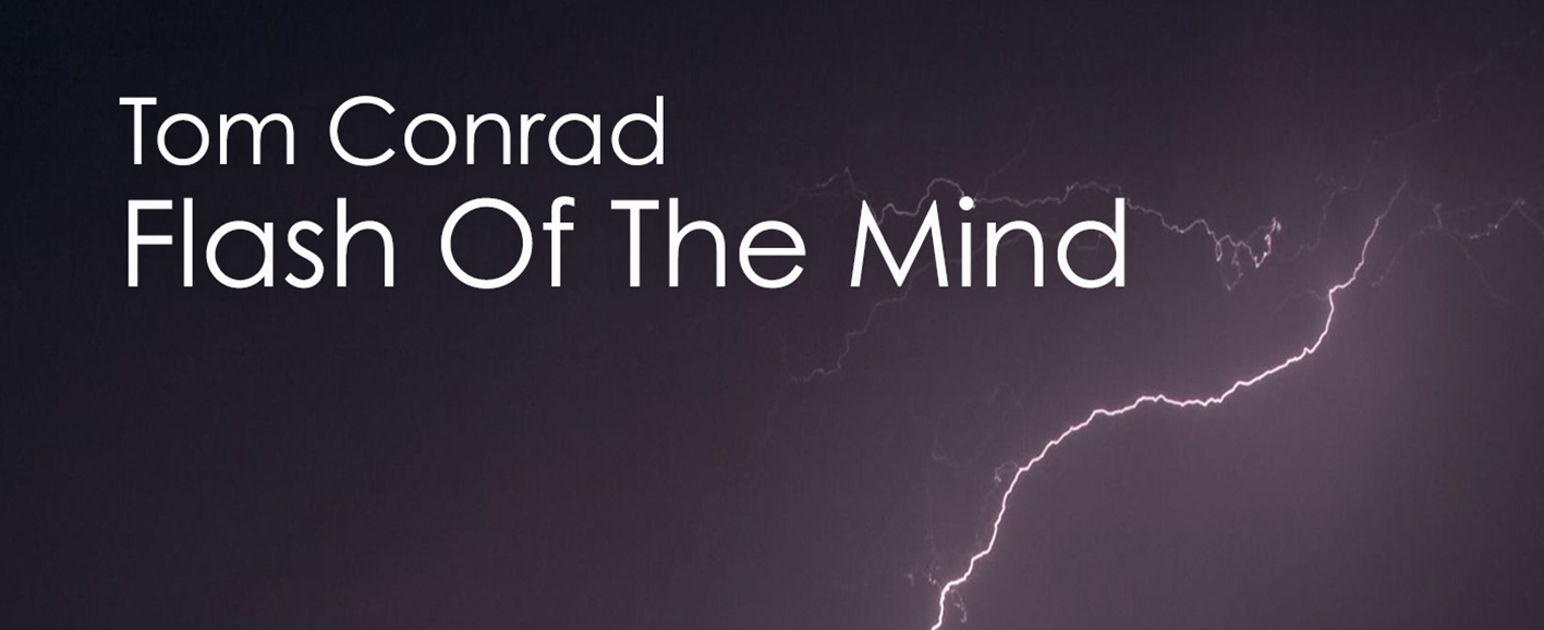 NEW RELEASE – Tom Conrad 'Flash Of The Mind'