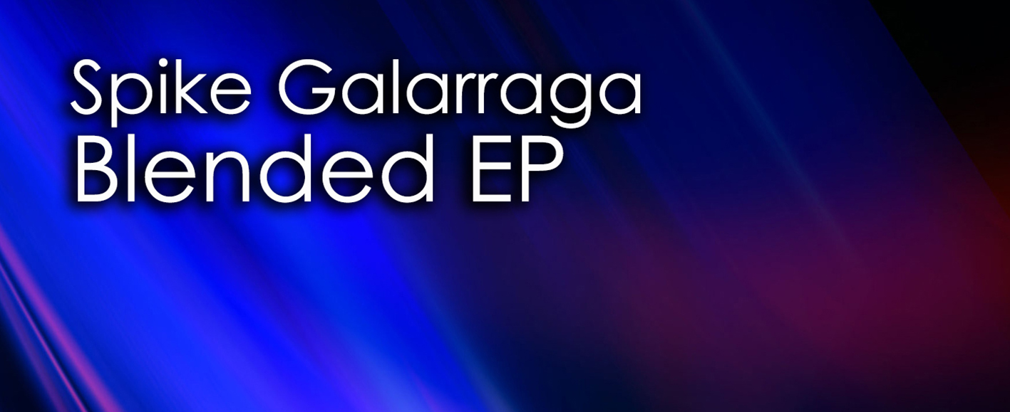 NEW RELEASE – Spike Galarraga 'Blended EP'
