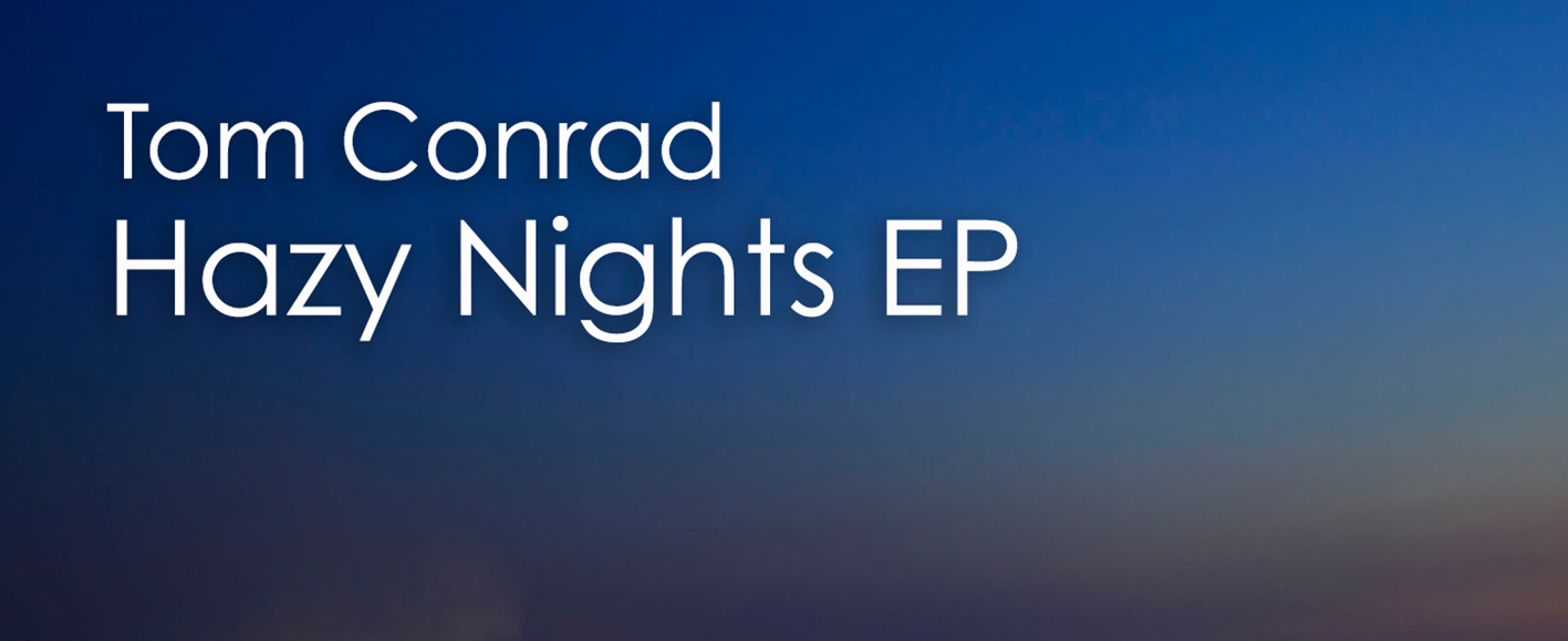 NEW RELEASE – Tom Conrad 'Hazy Nights EP'
