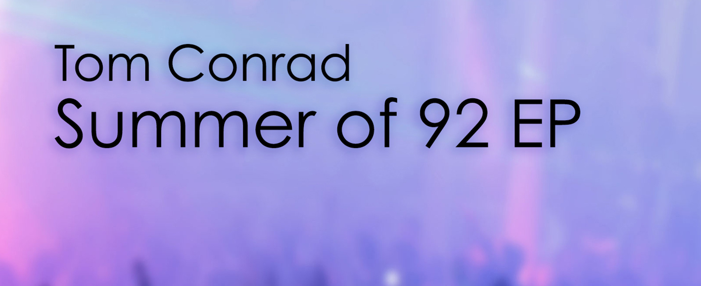 NEW RELEASE – Tom Conrad 'Summer Of 92 EP'