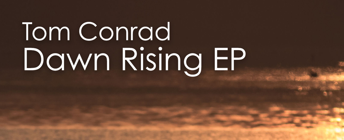 NEW RELEASE – Tom Conrad 'Dawn Rising EP'