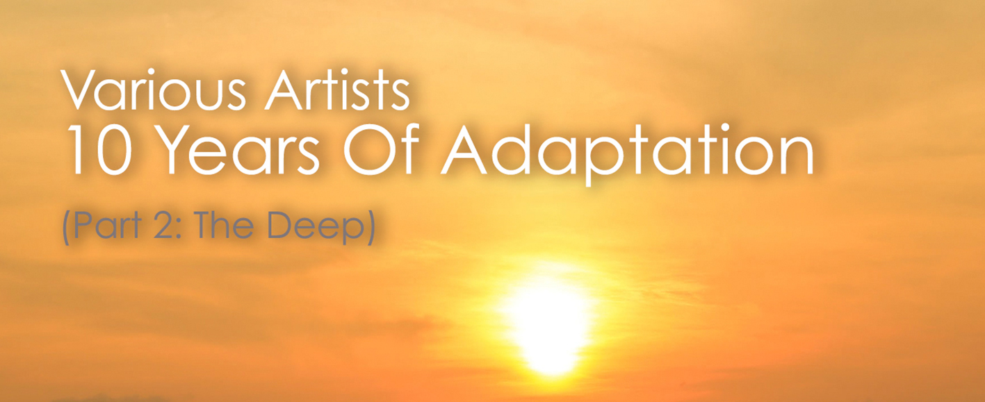 NEW RELEASE – Various Artists '10 Years Of Adaptation (Part 2: The Deep)'