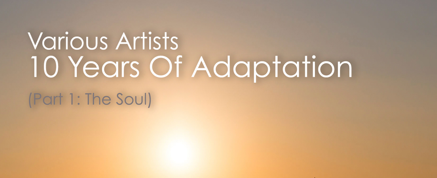 NEW RELEASE – Various Artists '10 Years Of Adaptation (Part 1: The Soul)'