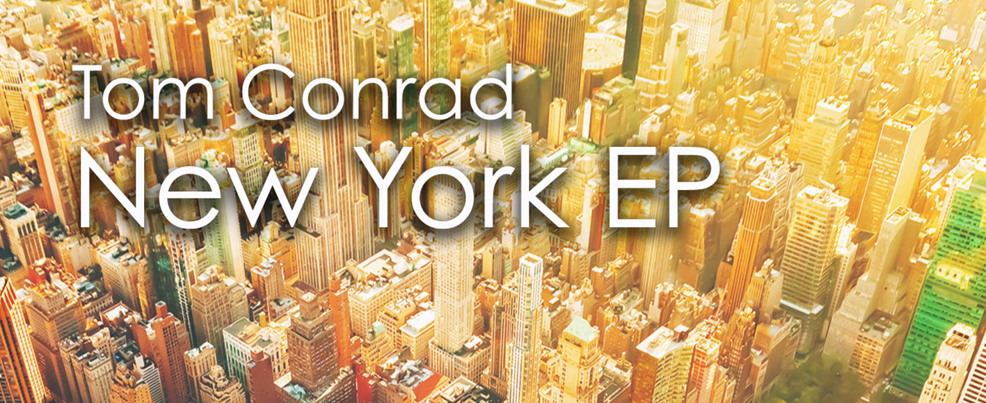 NEW RELEASE – Tom Conrad 'New York EP'