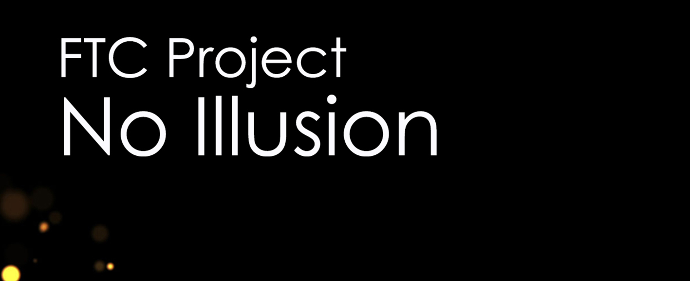 NEW RELEASE – FTC Project 'No Illusion'
