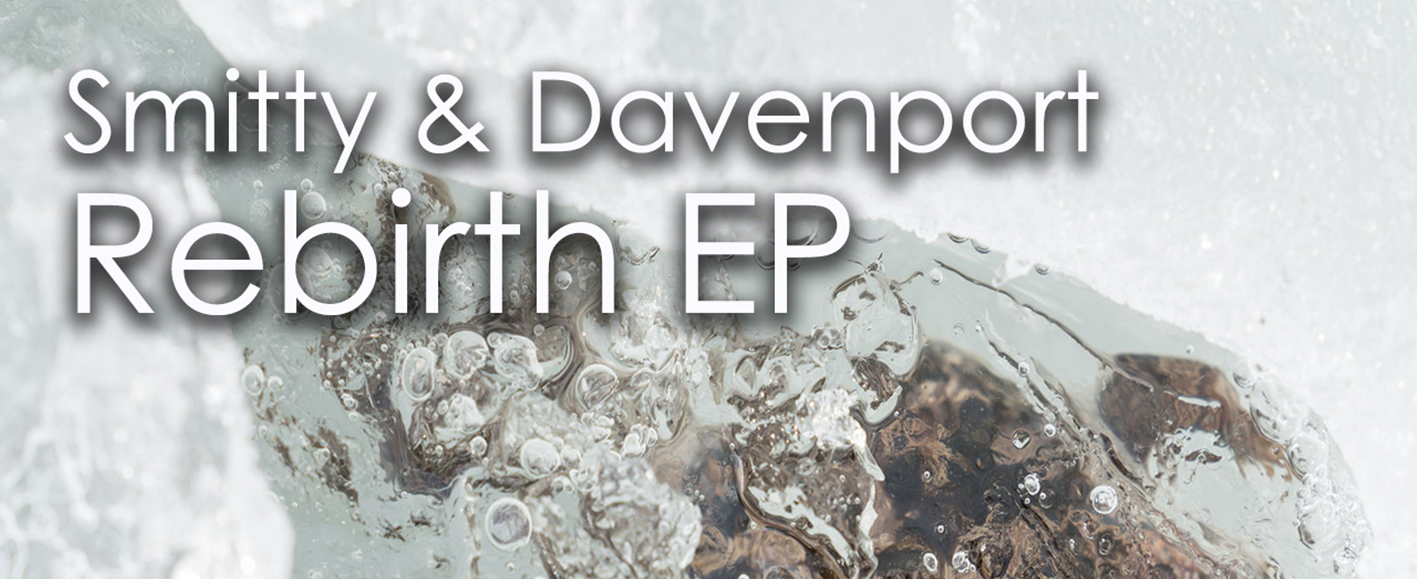 NEW RELEASE – Smitty & Davenport 'Rebirth EP'