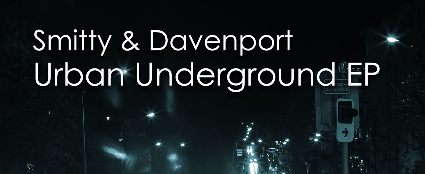 NEW RELEASE – Smitty & Davenport 'Urban Underground EP'