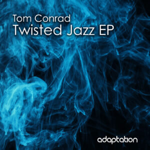 Tom Conrad – Twisted Jazz EP